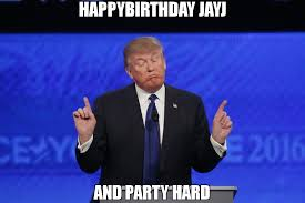 Party Hard Meme - happybirthday jayj and party hard meme trump 2 70659 memeshappen