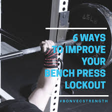 6 ways to improve your bench press lockout bonvec strength