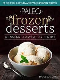 paleo frozen desserts 35 delicious homemade dairy free gluten