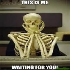 Waiting Meme - waiting to use the toilet meme skeleton at computer 68034