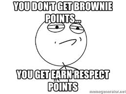 Challenge Accepted Meme Generator - you don t get brownie points you get earn respect points