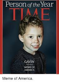 Meme Of The Year - person of the year time gavin meme of america meme of america