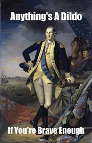Dildo Memes - image george washington painting meme anythings a dildo if youre