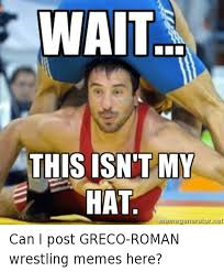 Meme Wrestling - wait this is my hat ngmegenerator net can i post greco roman