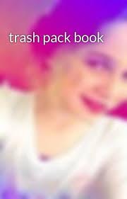 trash pack book rose493 wattpad