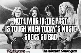 Funny Music Memes - not living in the past is hard funny music meme pmslweb