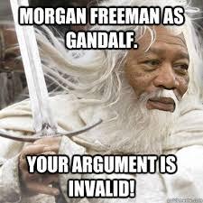 Your Argument Is Invalid Meme - morgan freeman as gandalf your argument is invalid misc