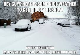Melting Meme - hey guys here is some nice weather to get rid of the snow and by