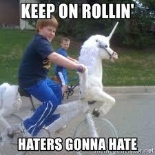 Haters Gonna Hate Meme Generator - keep on rollin haters gonna hate unicorn meme generator