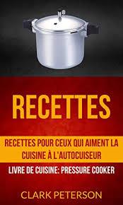 lyc de cuisine recettes recettes pour ceux qui aiment la cuisine à l autocuiseur