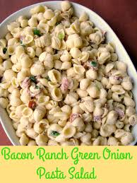 Creamy Pasta Salad Recipes Bacon Ranch Green Onion Pasta Salad Cookoutweek Rants From My