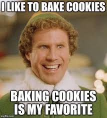 Caption Meme Maker - buddy the elf meme i like to bake cookies baking cookies is my