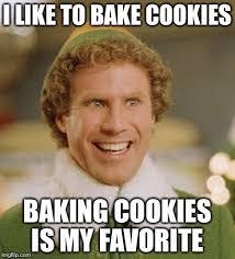 Baking Meme - buddy the elf meme i like to bake cookies baking cookies is my