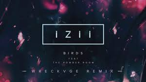The Powder Room Izii Feat The Powder Room Birds Wreckvge Remix Youtube