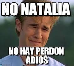 Natalia Meme - no natalia 1990s first world problems meme on memegen