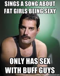 Scumbag Fat Girl Meme - scumbag freddie mercury fat bottomed girls version rebrn com