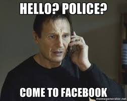 Meme Generator Facebook - hello police come to facebook liam nelsonx meme generator