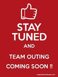 Keep Calm Meme Maker - stay tuned and team outing coming soon keep calm and posters