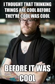 Cool And Funny Memes - before it was cool funny hipster meme funny photos