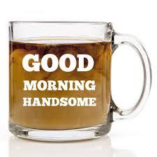 good morning handsome funny coffee mug 13 oz clear glass gift mugs