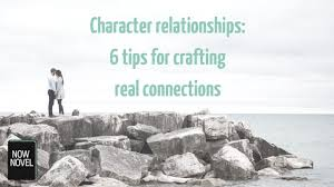 make character relationships real 6 tips now novel