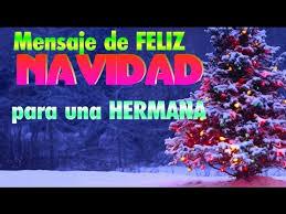 imagenes de navidad hermana mensajes feliz navidad para hermana youtube