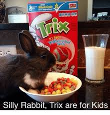 Silly Rabbit Meme - first ingredient back it s maberry red swirls silly rabbit trix are