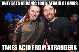 Organic Food Meme - only eats organic food afraid of gmos takes acid from strangers