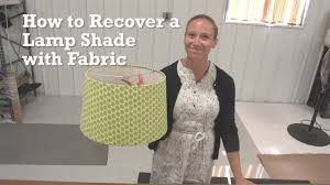 how to recover a lamp shade with fabric youtube