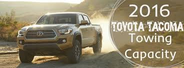 toyota tacoma towing capacity how much can the 2016 toyota tacoma tow