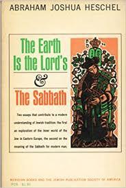 the sabbath by abraham joshua heschel the earth is the lord s the sabbath abraham joshua heschel ilya
