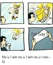 U Win Meme - i m gay no u i win no u i win no u i win g meme on me me