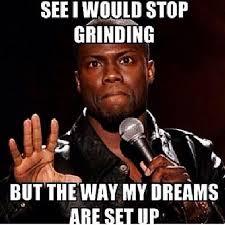 Grinding Meme - performing goal grind pinterest goal