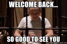 Hannibal Meme - welcome back so good to see you hannibal lecter welcome back
