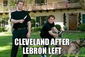 Cleveland Meme - cleveland after lebron left make a meme