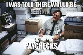 Milton Meme - i was told there would be paychecks seriously milton i was