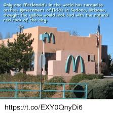 Arizona Memes - only one mcdonald s in the world has turquoise arches government