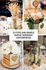 wedding center pieces 33 and simple rustic wedding centerpieces weddingomania