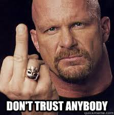 Stone Cold Meme - don t trust anybody april fools stone cold quickmeme