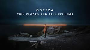 odesza thin floors and tall ceilings youtube