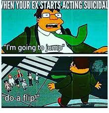 Flip Meme - hen yourestartsahingsuicidal i m going to ump do a flip meme on