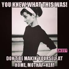 Sassy Meme - you knew what this was audrey hepburn sassy meme мем pinterest