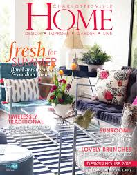 Design House 2016 Charlottesville Charlottesville Home May June 2015 By West Willow Publishing Group