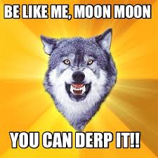 Moon Moon Memes - meme creator be like me moon moon you can derp it
