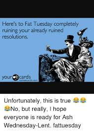 Fat Tuesday Meme - here s to fat tuesday completely ruining your already ruined