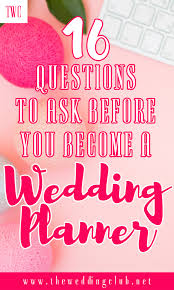 become a wedding planner 16 questions to ask before you become a wedding planner the
