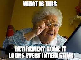 Retirement Meme - grandma finds the internet meme imgflip