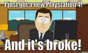 Playstation 4 Meme - broken ps4 quickmeme