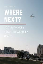 10 tips to make travelling abroad a reality u2013 dhillondeeds