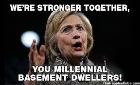 Basement Dweller Meme - hillary stronger together in a basket of basement dwellers